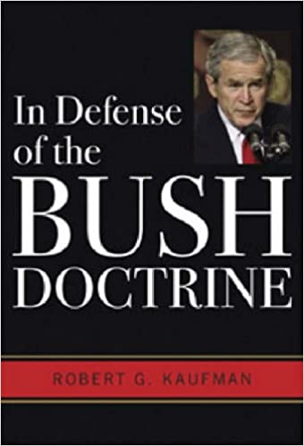 in defense of the bush doctrine robert g kaufman 9780813191850