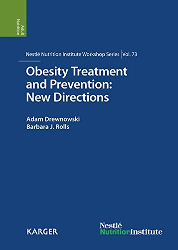 Obesity Treatment and Prevention: New Directions: 73rd Nestlé Nutrition Institute Workshop, Carlsbad, Calif., September 2011 (Nestlé Nutrition Institute Workshop Series, Vol. 73)