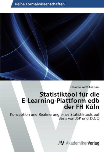 Statistiktool für die E-Learning-Plattform edb der FH Köln: Konzeption und Realisierung eines Statistiktools auf Basis von JSP und DOJO (German Edition) by AV Akademikerverlag