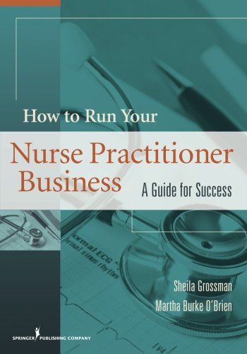 How to Run Your Nurse Practitioner Business: A Guide for Success by Brand: Springer Publishing Company