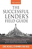 The Successful Lender's Field Guide: Commercial Lending Strategies That Maximize Value For Both Bank and Borrower (Banking Guides)