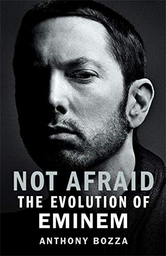 Not Afraid: The Evolution of Eminem por Anthony Bozza