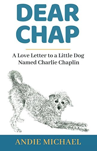 Dear Chap: A Love Letter To A Little Dog Named Charlie Chaplin by Andie Michael