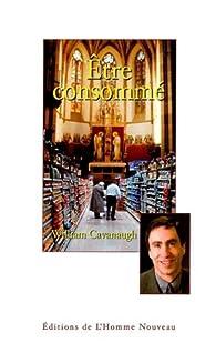 Etre Consommé - Une critique chrétienne du consumérisme par William Cavanaugh