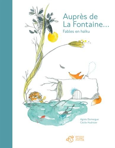 Auprès de La Fontaine... : Fables en haïku Agnès Domergue