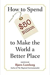 How to Spend $50 Billion to Make the World a Better Place Kindle Edition