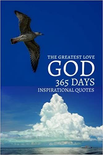 The Greatest Love 365 Days Inspirational Quotes The Power Of God Is