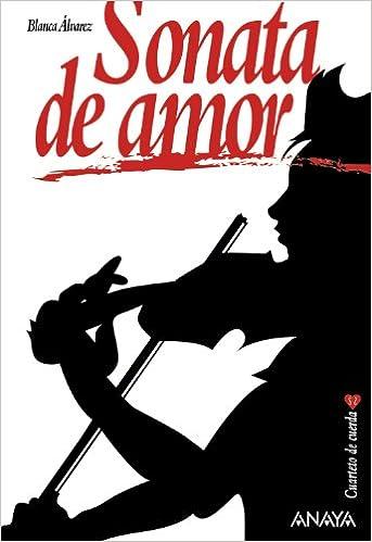 Sonata de amor Literatura Juvenil A Partir De 12 Años - Narrativa Juvenil: Amazon.es: Blanca Álvarez: Libros