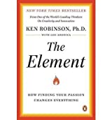 The Element: How Finding Your Passion Changes Everything [ THE ELEMENT: HOW FINDING YOUR PASSION CHANGES EVERYTHING ] by Robinson, Ken (Author) Dec-29-2009 [ Paperback ]