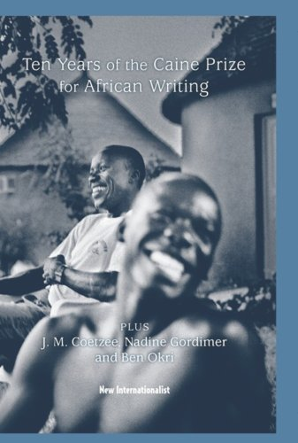 10 Years of the Caine Prize for African Writing: Plus Coetzee, Gordimer, Achebe, Okri