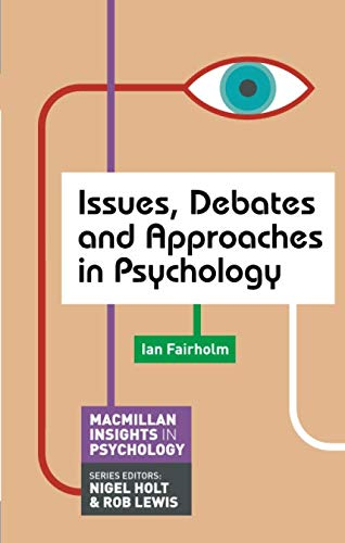Issues, Debates and Approaches in Psychology (Macmillan Insights in Psychology series)