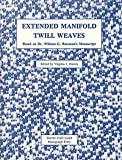Extended Manifold Twill Weaves: Based on Dr. William G. Bateman's Manuscript (Shuttle Craft Guild Monograph, 40)