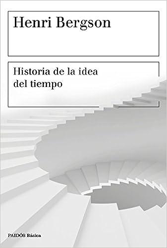 Historia de la idea del tiempo (Básica): Amazon.es: Bergson, Henri, Traductores varios: Libros