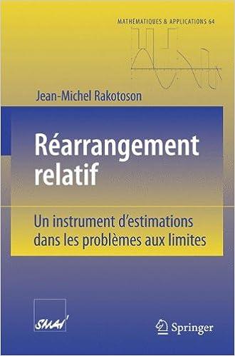 Livres gratuits en ligne Rearrangement Relatif: Un instrument d'estimations dans les problemes aux limites (Mathematiques et Applications, No. 64) (French Edition) pdf