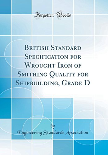 British Standard Specification for Wrought Iron of Smithing Quality for Shipbuilding, Grade D (Classic (Quality Wrought Iron)