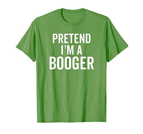 Last Minute Halloween Costumes Ideas Guys - Pretend I'm A Booger T-Shirt Snot