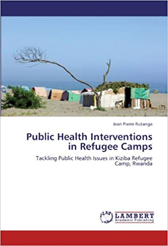 Public Health Interventions in Refugee Camps: Tackling Public Health Issues in Kiziba Refugee Camp, Rwanda