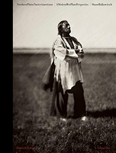 (Northern Plains Native Americans: A Modern Wet Plate Perspective Book (Vol. 1) Limited Edition)