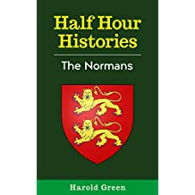 The Normans: 1066-1153 (Half Hour Histories)