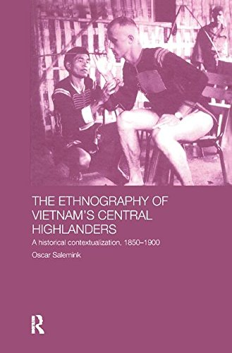 The Ethnography of Vietnam's Central Highlanders: A Historical Contextualization 1850-1990 (Anthropology of Asia) by Brand: Routledge
