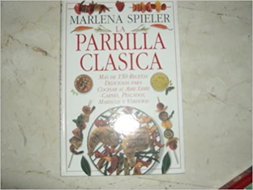 La parrilla clasica/ The Classic Barbecue and Grill Book ...