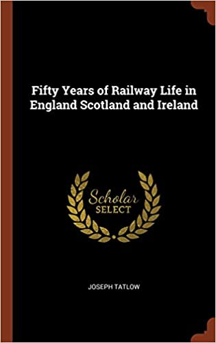Fifty Years of Railway Life in England Scotland and Ireland