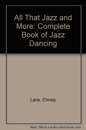 All that jazz and more--: The complete book of jazz dancing