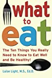 img - for What to Eat: The Ten Things You Really Need to Know to Eat Well and Be Healthy by Luise Light (2006-01-13) book / textbook / text book