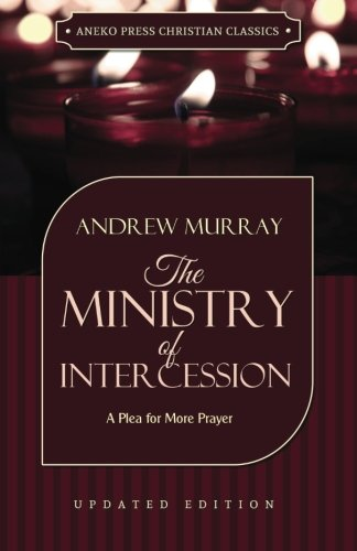 The Ministry of Intercession (Murray): A Plea for More Prayer