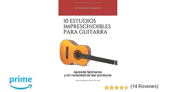 10 estudios imprescindibles para guitarra: Aprende fácilmente y sin necesidad de leer partituras: Amazon.es: Victor Díaz Lobatón: Libros