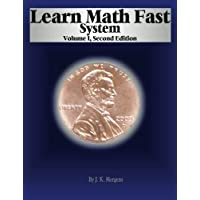 Learn Math Fast System Volume I: Basic Operations