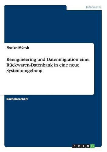 Reengineering Und Datenmigration Einer Ruckwaren-Datenbank in Eine Neue Systemumgebung (German Edition) by Munch Florian