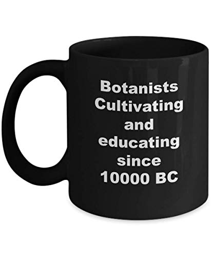 Botanists Cultivating And Educating Since 10000 BC - Awesome Coffee Mug Gift