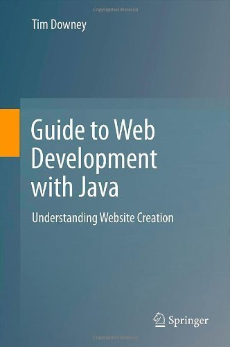 Guide to Web Development with Java: Understanding Website Creation by Downey, Tim (2012) Hardcover