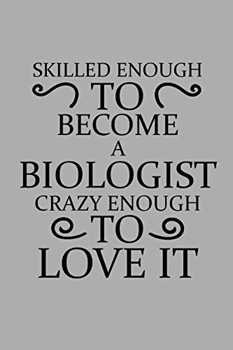 Skilled Enough To Become A Biologist Crazy Enough To Love It: Notebook, Journal or Planner | Size 6 x 9 | 110 Lined Pages | Office Equipment | Great Gift idea for Christmas or Birthday for a Biologist