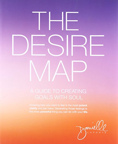 (The Desire Map: A Guide to Creating Goals with Soul)
