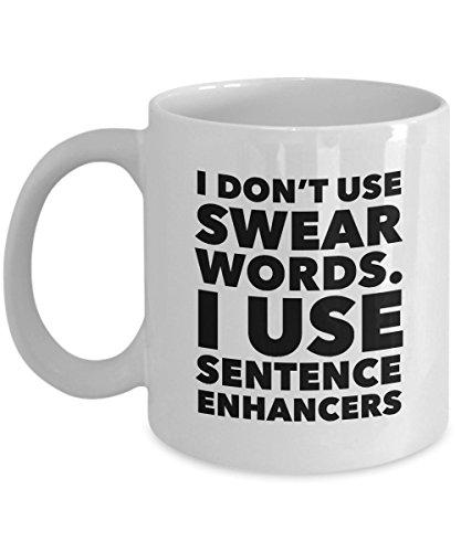 Funny Swear Words Coffee Mug : I Dont Use Swear Words I Use Sentence Enhancers - White 11oz Ceramic Swearing Mug ; Humorous Cussing Mug ; Curse Words Mug For Women And Men ; Cuss Words Mug (All The Cuss Words In One Sentence)
