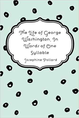 the life of george washington in words of one syllable josephine