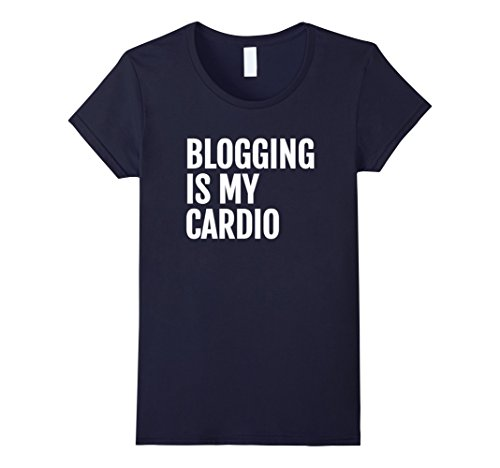 Womens Funny Blogging T-Shirt Gift for a Blogger who Blogs Small Navy