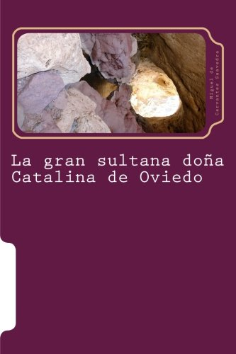La gran sultana doña Catalina de Oviedo (Spanish Edition) [Miguel de Cervantes Saavedra] (Tapa Blanda)