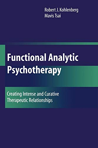 Functional Analytic Psychotherapy: Creating Intense and Curative Therapeutic Relationships