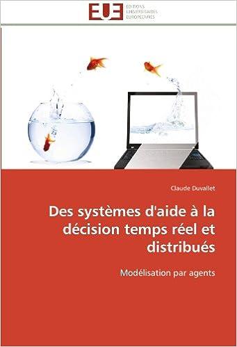 Lire un Des systèmes d'aide à la décision temps réel et distribués: Modélisation par agents pdf ebook