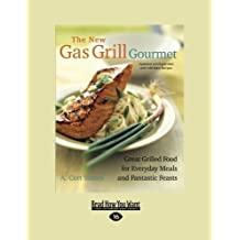 The New Gas Grill Gourmet: Great Grilled Food For Every Day Meals And Fantastic Feasts by Sinnes, Cort (2012) Paperback