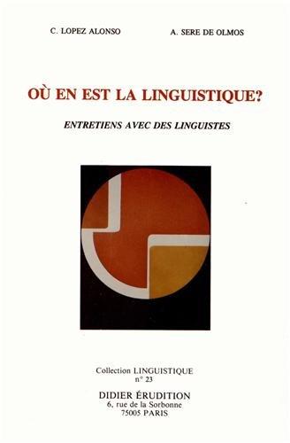 Ou en est la linguistique?: Entretiens avec des linguistes, Antoine Culioli, Oswald Ducrot, Patrick Charaudeau, Francois Rastier, Jean-Paul ... (Collection Linguistique) (French Edition)