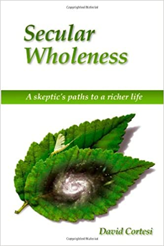Secular Wholeness A Skeptics Paths To A Richer Life