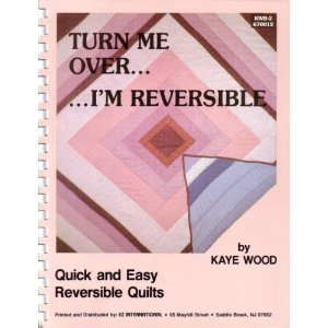 Turn Me over I'm Reversible: Quick and Easy Reversible Quilts (Kaye Wood)
