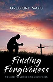Finding Forgiveness: The Search for Meaning in the Midst of Grief
