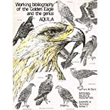 Working Bibliography of the Golden Eagle and the Genus Aquila, Maurice N. Lefranc and William S. Clark, 0912186496