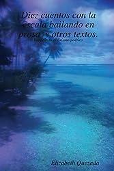 Diez Cuentos Con La Escala Bailando En Prosa Y Otros Textos. (Spanish Edition)