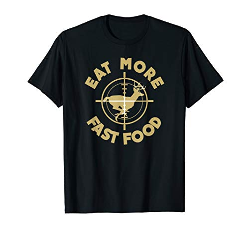(Eat More Fast Food Deer Hunter T Shirt Gifts )